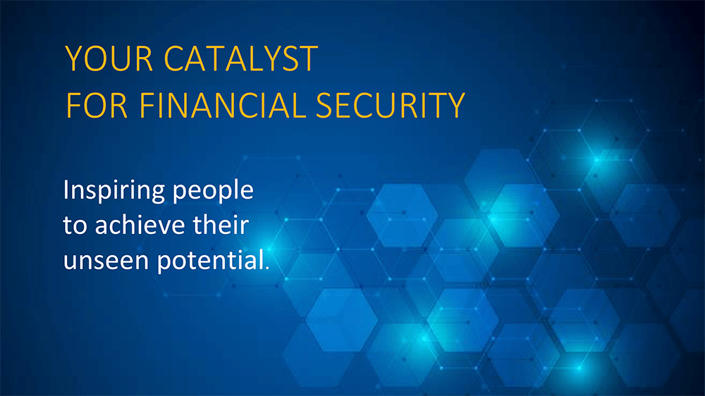 Your Catalyst For Financial Security